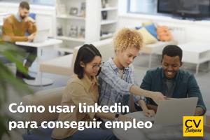 Cómo usar linkedin para conseguir empleo